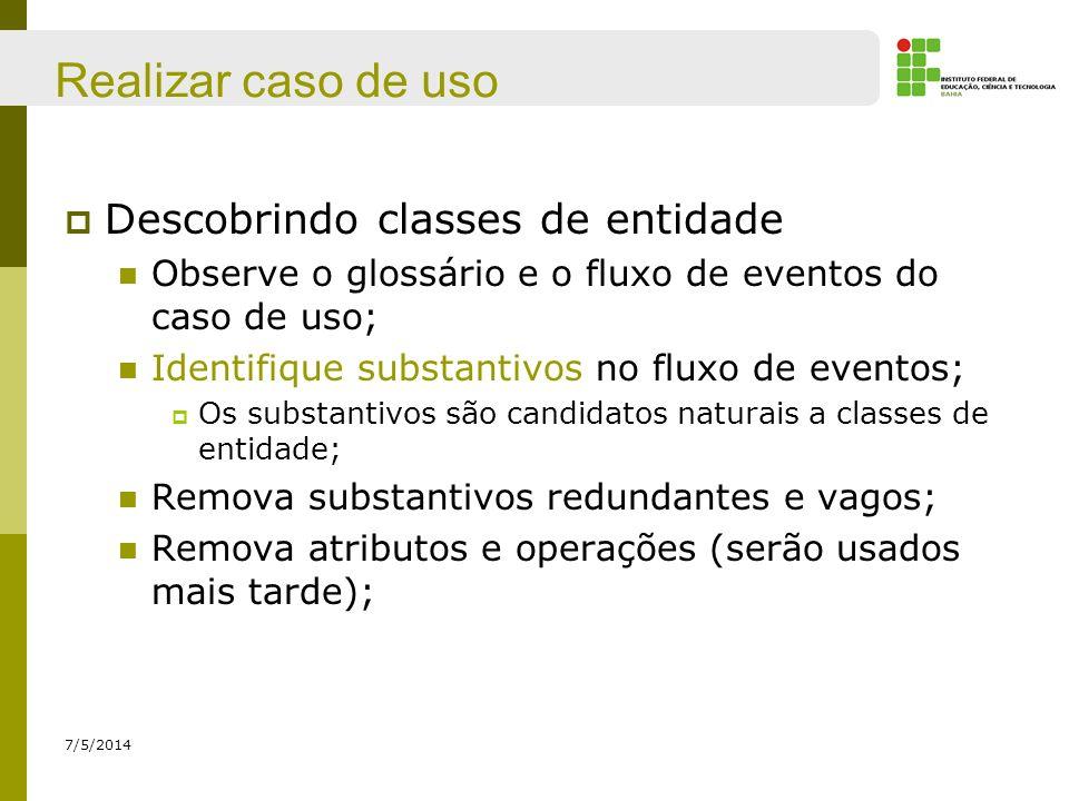 Realizar caso de uso Descobrindo classes de entidade Observe o glossário e o fluxo de eventos do caso de uso; Identifique substantivos no fluxo de eve