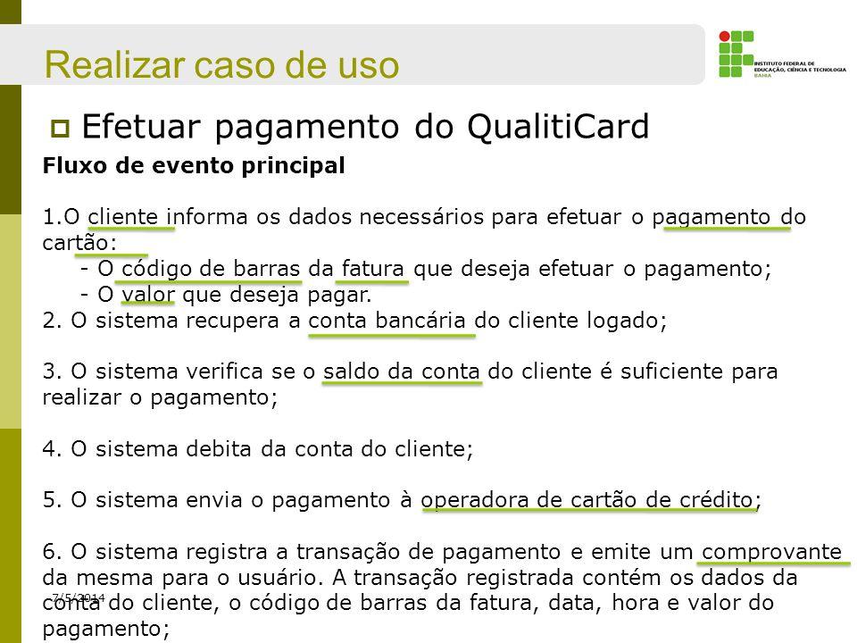 Realizar caso de uso Efetuar pagamento do QualitiCard 7/5/2014 Fluxo de evento principal 1.O cliente informa os dados necessários para efetuar o pagam