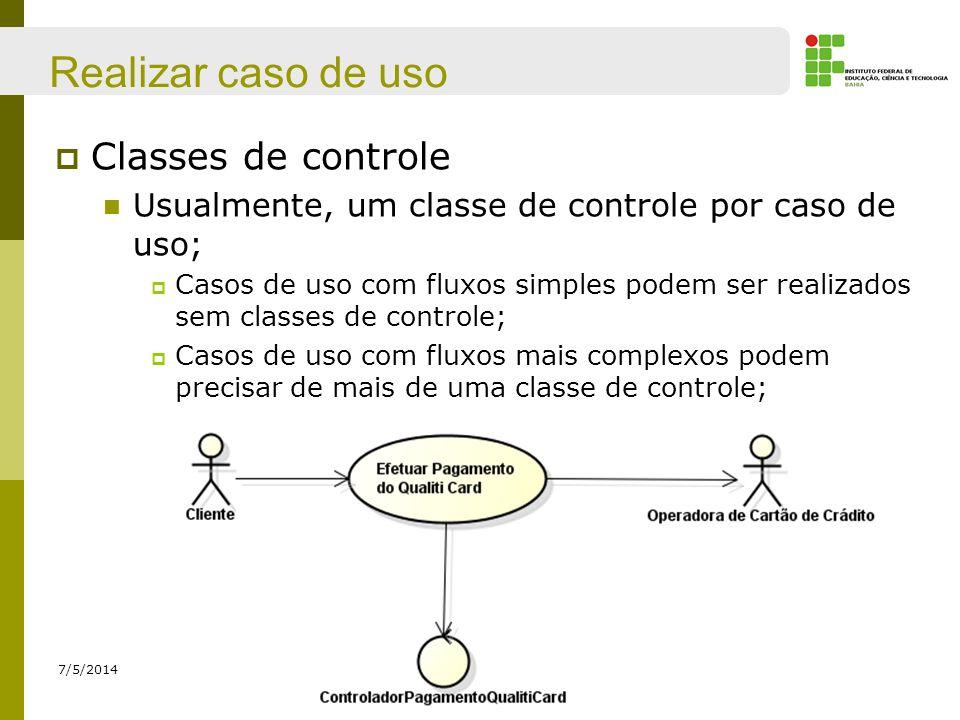 Realizar caso de uso Classes de controle Usualmente, um classe de controle por caso de uso; Casos de uso com fluxos simples podem ser realizados sem c