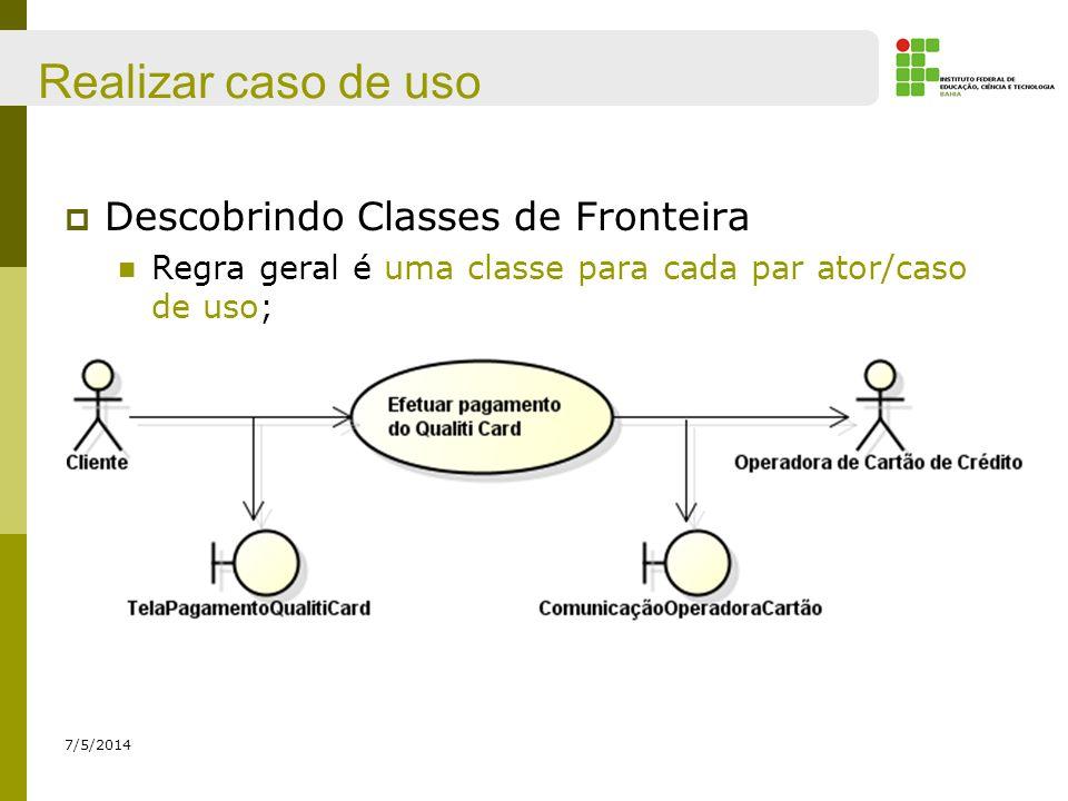 Realizar caso de uso 7/5/2014 Classes de entidade (entity) Representam os conceitos principais do sistema, as fontes de informações que o sistema manipula; Principal função é armazenar e gerenciar informação; Notação UML: ou