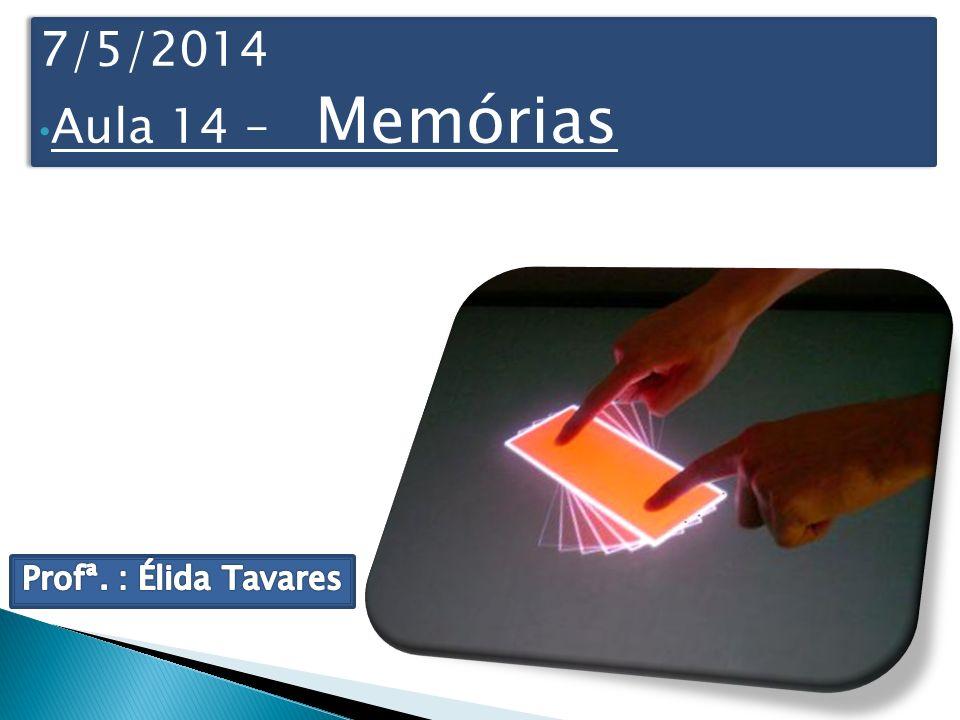 7/5/2014 Aula 14 – Memórias 7/5/2014 Aula 14 – Memórias