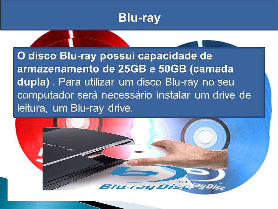 Blu-ray O disco Blu-ray possui capacidade de armazenamento de 25GB e 50GB (camada dupla).
