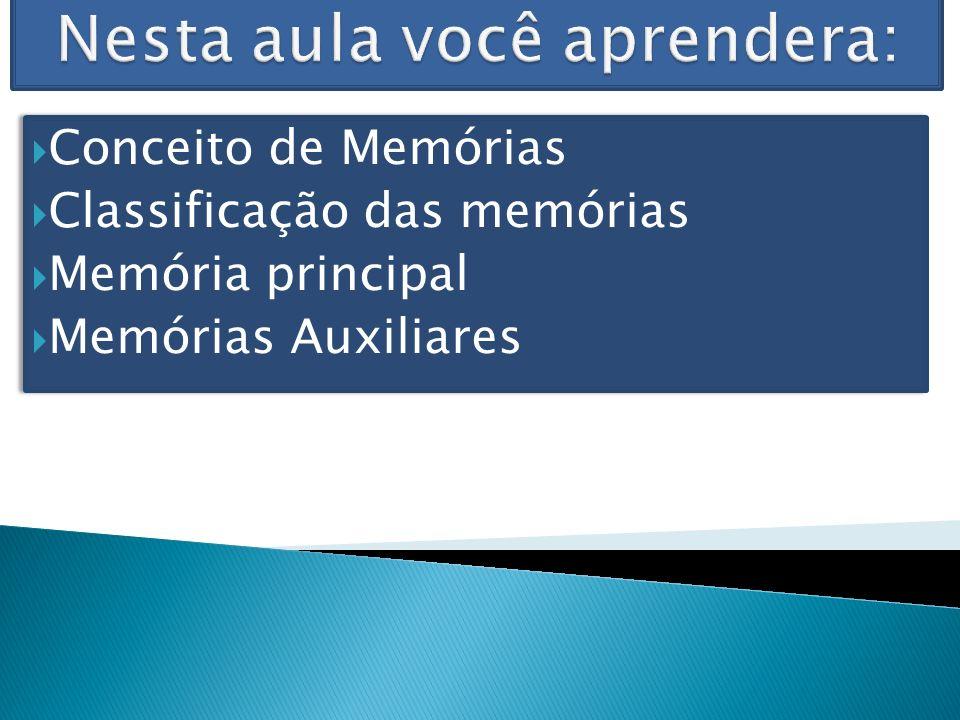 Conceito de Memórias Classificação das memórias Memória principal Memórias Auxiliares Conceito de Memórias Classificação das memórias Memória principal Memórias Auxiliares