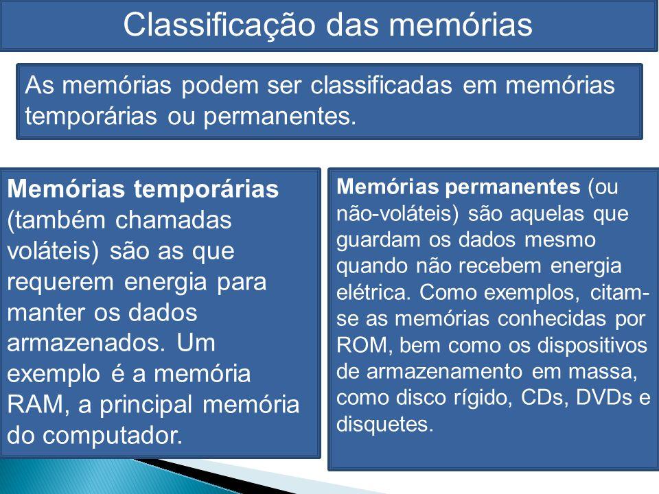 Classificação das memórias As memórias podem ser classificadas em memórias temporárias ou permanentes.