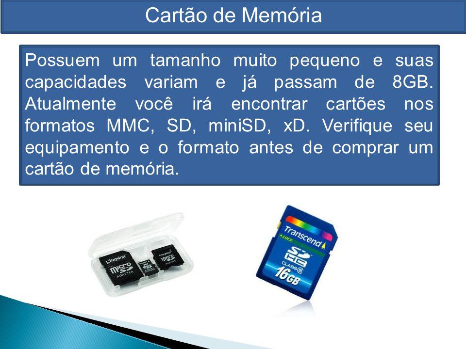 Cartão de Memória Possuem um tamanho muito pequeno e suas capacidades variam e já passam de 8GB.