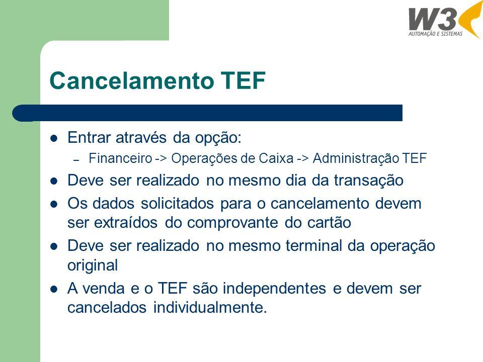 Cancelamento TEF Entrar através da opção: – Financeiro -> Operações de Caixa -> Administração TEF Deve ser realizado no mesmo dia da transação Os dado