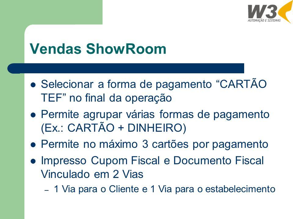 Vendas ShowRoom Selecionar a forma de pagamento CARTÃO TEF no final da operação Permite agrupar várias formas de pagamento (Ex.: CARTÃO + DINHEIRO) Pe