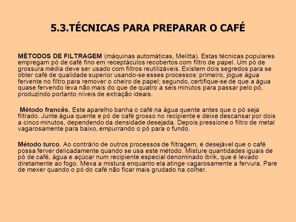 5.3.TÉCNICAS PARA PREPARAR O CAFÉ MÉTODOS DE FILTRAGEM (máquinas automáticas, Melitta). Estas técnicas populares empregam pó de café fino em receptácu