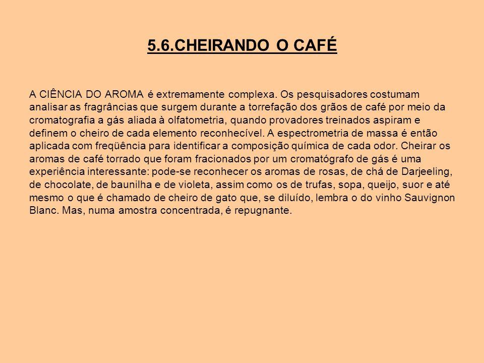 5.6.CHEIRANDO O CAFÉ A CIÊNCIA DO AROMA é extremamente complexa. Os pesquisadores costumam analisar as fragrâncias que surgem durante a torrefação dos