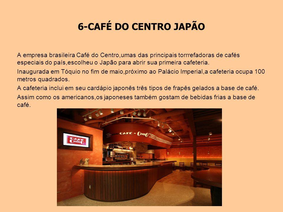 6-CAFÉ DO CENTRO JAPÃO A empresa brasileira Café do Centro,umas das principais torrrefadoras de cafés especiais do país,escolheu o Japão para abrir su