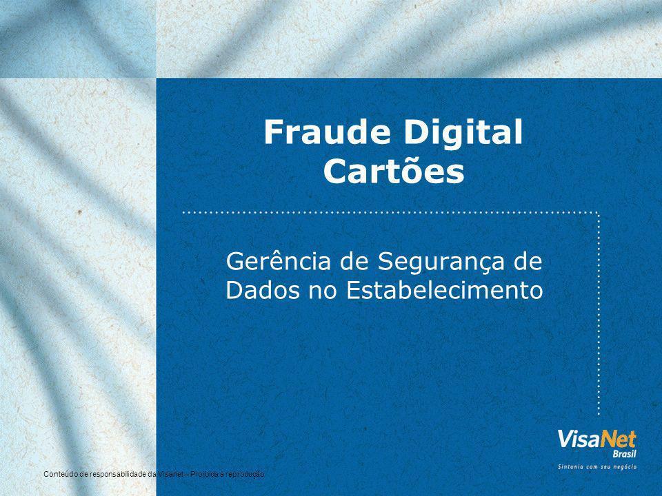 Conteúdo de responsabilidade da Visanet – Proibida a reprodução Fraude Digital Cartões Gerência de Segurança de Dados no Estabelecimento