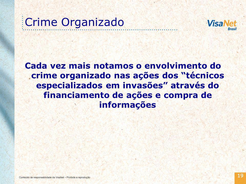 19 Crime Organizado Cada vez mais notamos o envolvimento do crime organizado nas ações dos técnicos especializados em invasões através do financiamento de ações e compra de informações