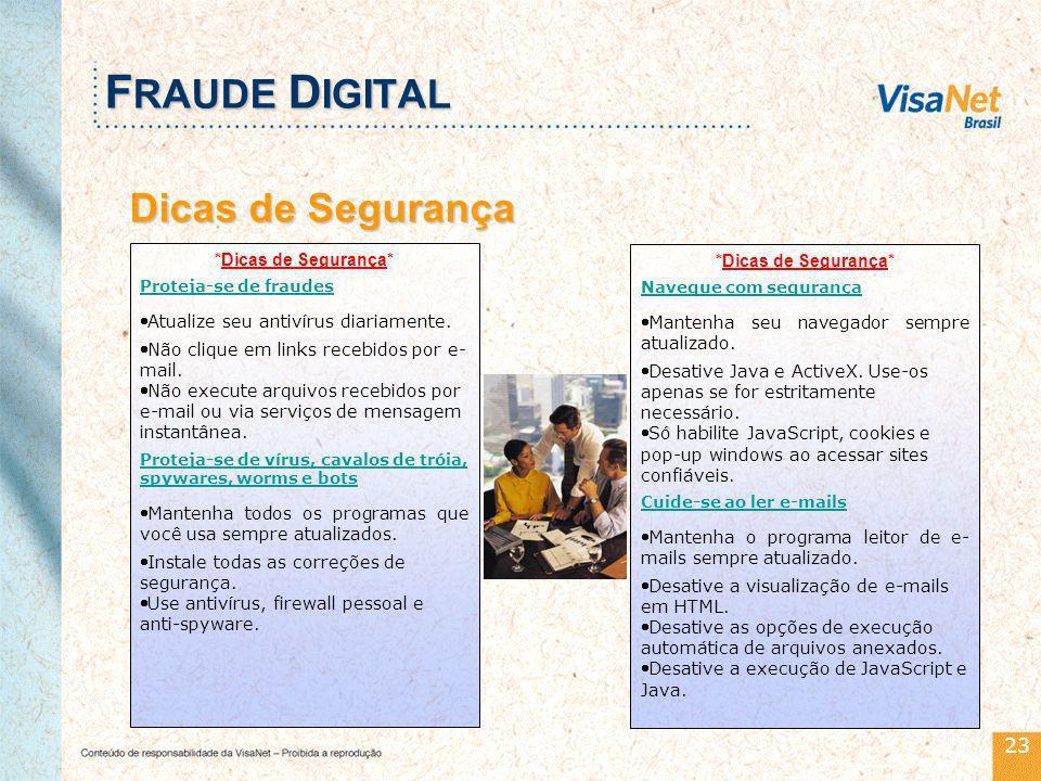 23 F RAUDE D IGITAL Dicas de Segurança *Dicas de Segurança* Proteja-se de fraudes Atualize seu antivírus diariamente.