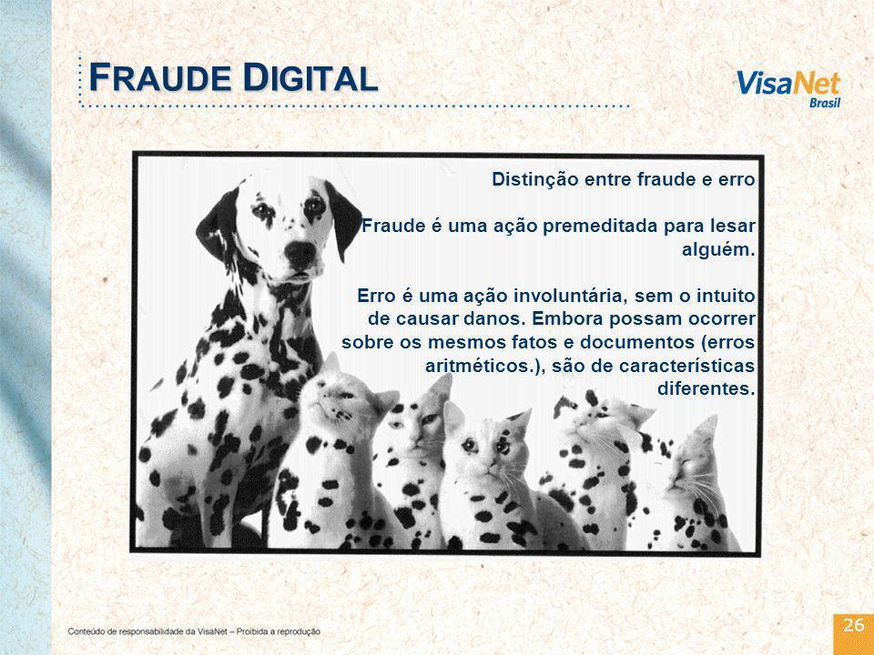 26 F RAUDE D IGITAL Distinção entre fraude e erro Fraude é uma ação premeditada para lesar alguém.