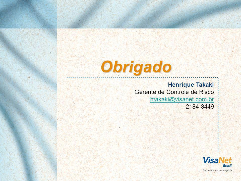 Obrigado Henrique Takaki Gerente de Controle de Risco htakaki@visanet.com.br 2184 3449