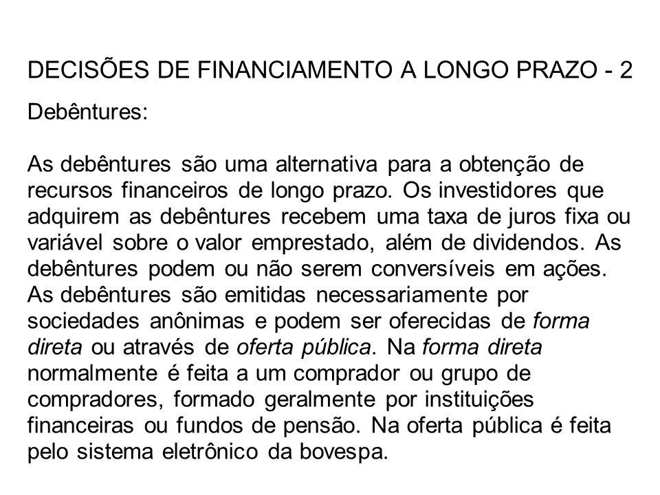 DECISÕES DE FINANCIAMENTO A LONGO PRAZO - 2 Debêntures: As debêntures são uma alternativa para a obtenção de recursos financeiros de longo prazo.