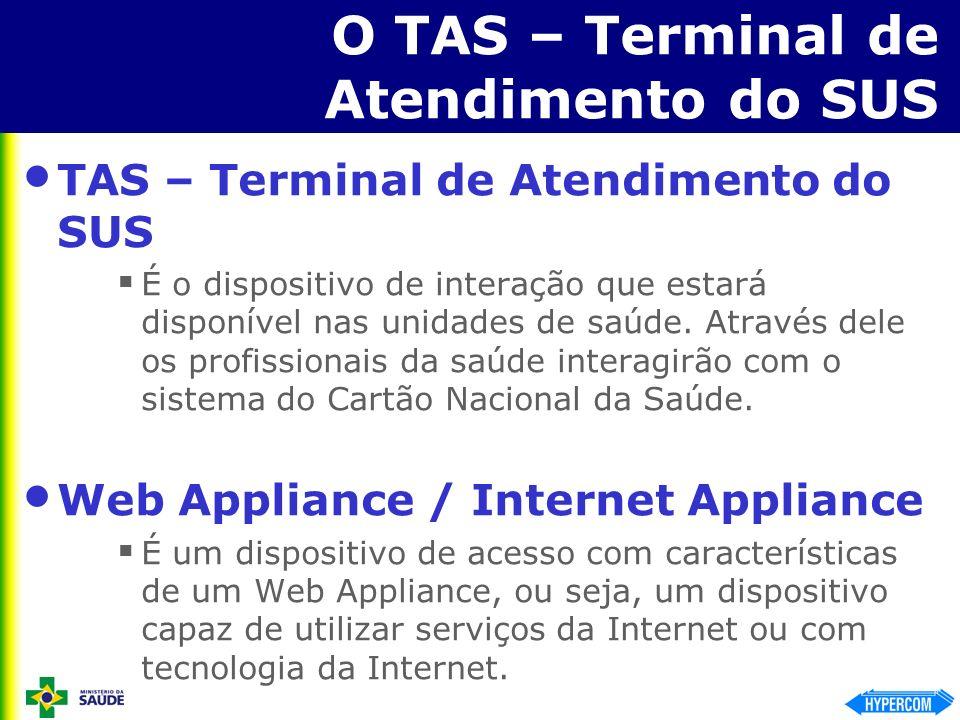 O TAS – Terminal de Atendimento do SUS TAS – Terminal de Atendimento do SUS É o dispositivo de interação que estará disponível nas unidades de saúde.
