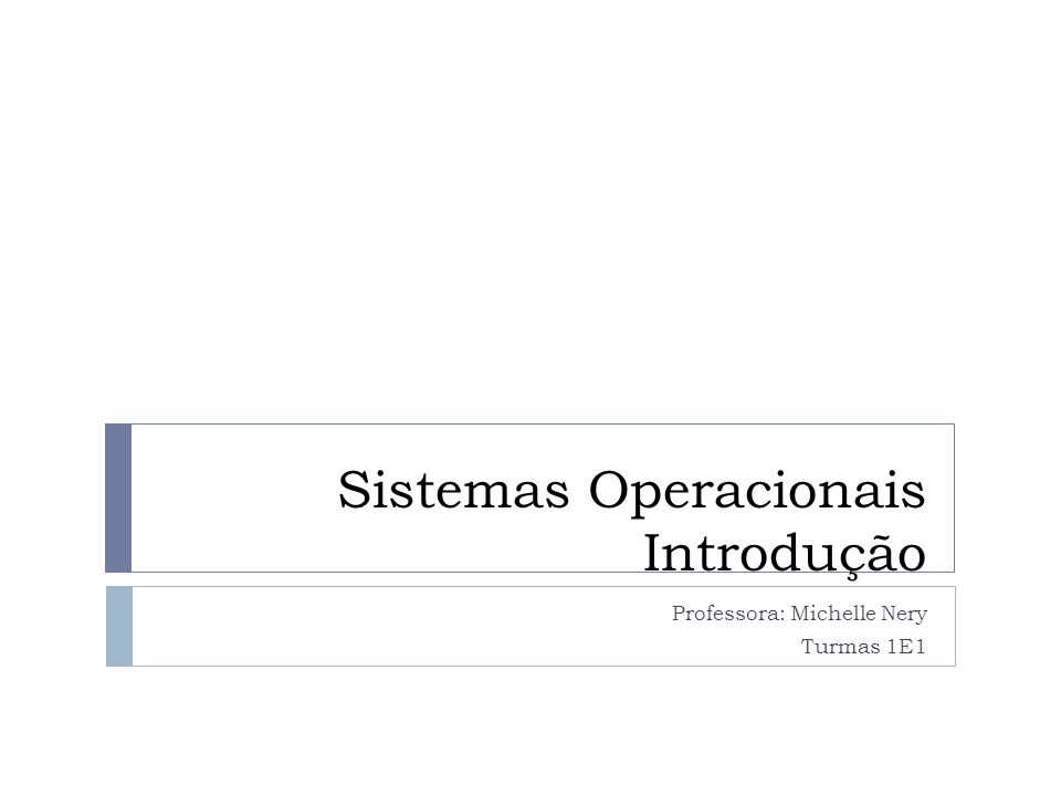 Sistemas Operacionais Introdução Professora: Michelle Nery Turmas 1E1