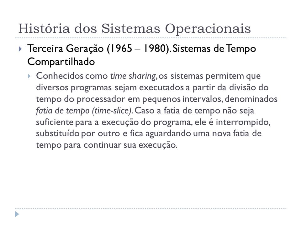 História dos Sistemas Operacionais Terceira Geração (1965 – 1980). Sistemas de Tempo Compartilhado Conhecidos como time sharing, os sistemas permitem