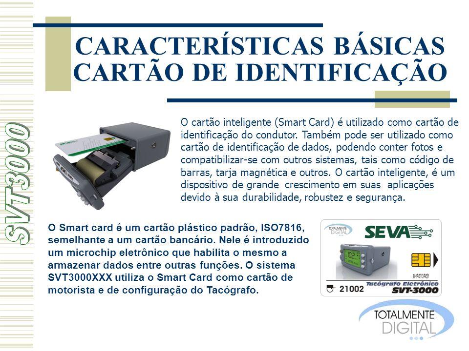 CARACTERÍSTICAS BÁSICAS CARTÃO DE IDENTIFICAÇÃO O cartão inteligente (Smart Card) é utilizado como cartão de identificação do condutor. Também pode se