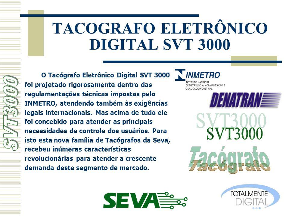 TACOGRAFO ELETRÔNICO DIGITAL SVT 3000 O Tacógrafo Eletrônico Digital SVT 3000 foi projetado rigorosamente dentro das regulamentações técnicas impostas