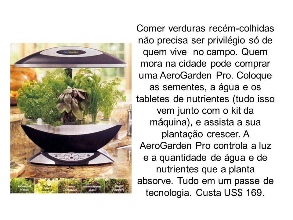 Comer verduras recém-colhidas não precisa ser privilégio só de quem vive no campo. Quem mora na cidade pode comprar uma AeroGarden Pro. Coloque as sem