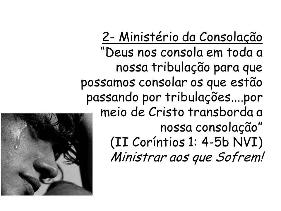 2- Ministério da Consolação Deus nos consola em toda a nossa tribulação para que possamos consolar os que estão passando por tribulações....por meio d