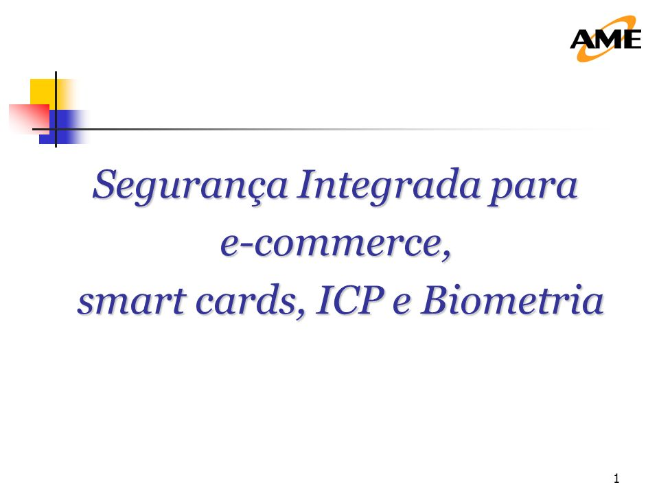 1 Segurança Integrada para e-commerce, smart cards, ICP e Biometria smart cards, ICP e Biometria