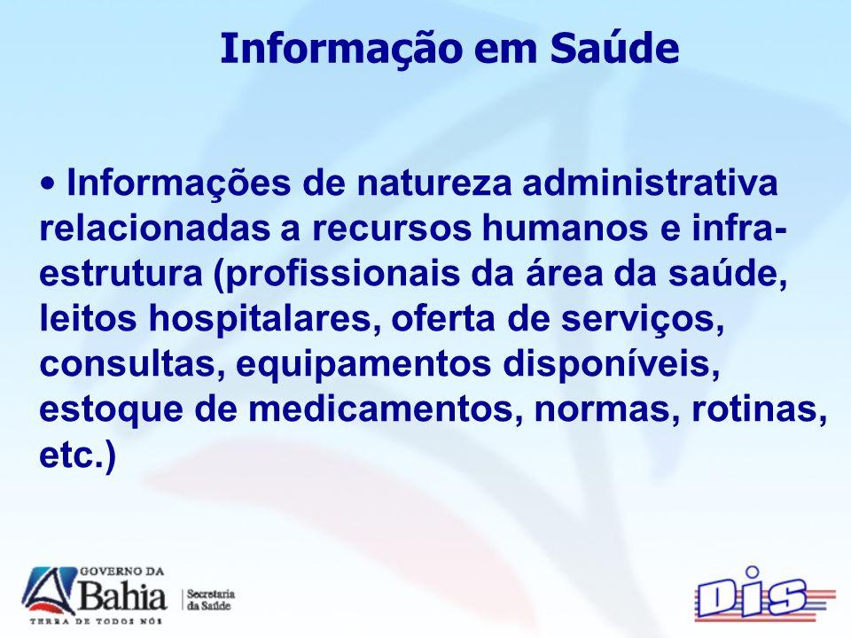 Informação em Saúde Informações de natureza administrativa relacionadas a recursos humanos e infra- estrutura (profissionais da área da saúde, leitos hospitalares, oferta de serviços, consultas, equipamentos disponíveis, estoque de medicamentos, normas, rotinas, etc.)