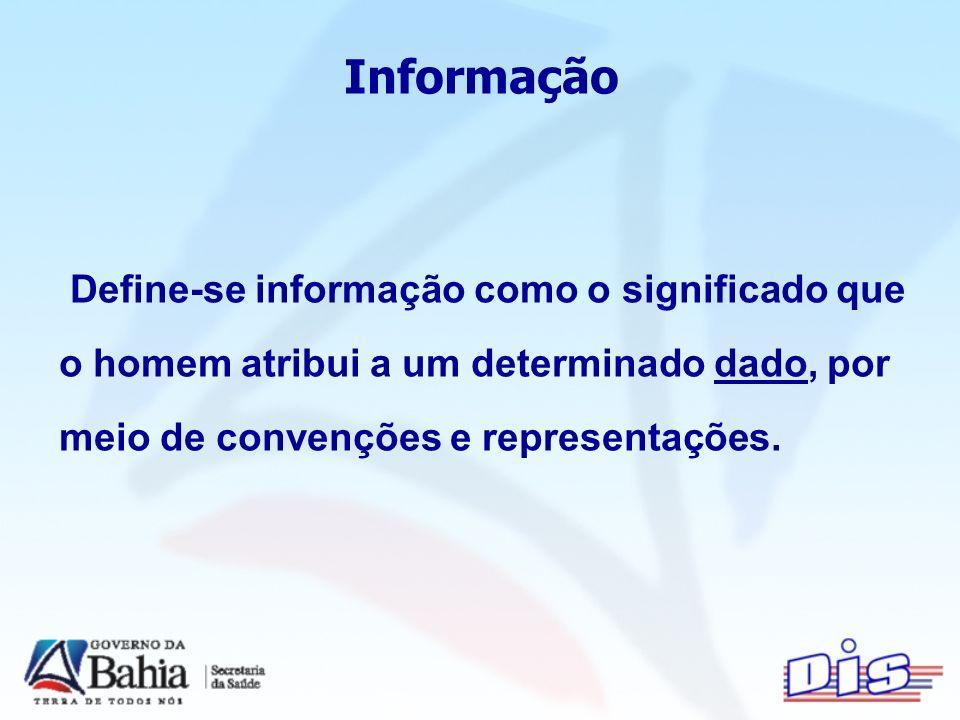 Define-se informação como o significado que o homem atribui a um determinado dado, por meio de convenções e representações.