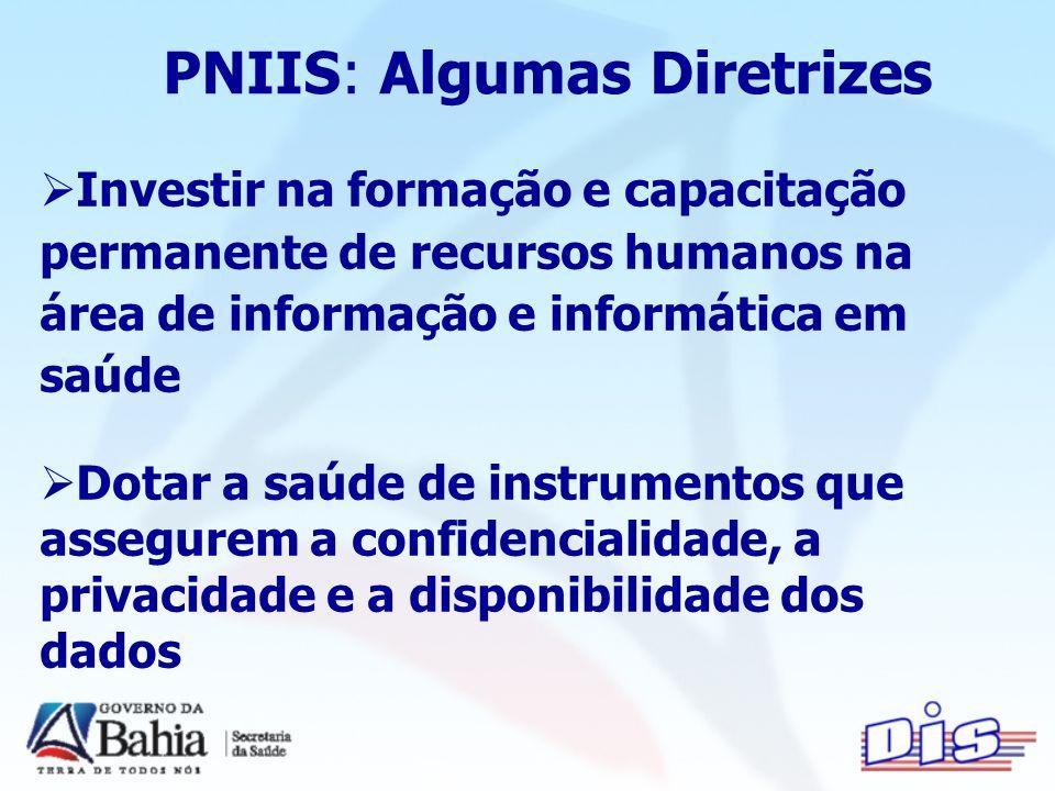 PNIIS: Algumas Diretrizes Investir na formação e capacitação permanente de recursos humanos na área de informação e informática em saúde Dotar a saúde de instrumentos que assegurem a confidencialidade, a privacidade e a disponibilidade dos dados