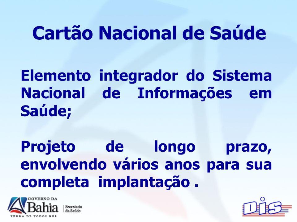 Cartão Nacional de Saúde Elemento integrador do Sistema Nacional de Informações em Saúde; Projeto de longo prazo, envolvendo vários anos para sua completa implantação.