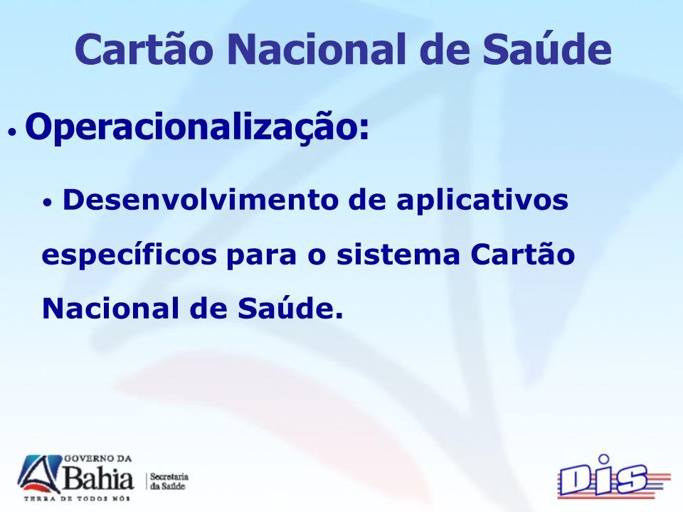Cartão Nacional de Saúde Operacionalização: Desenvolvimento de aplicativos espec í ficos para o sistema Cartão Nacional de Sa ú de.