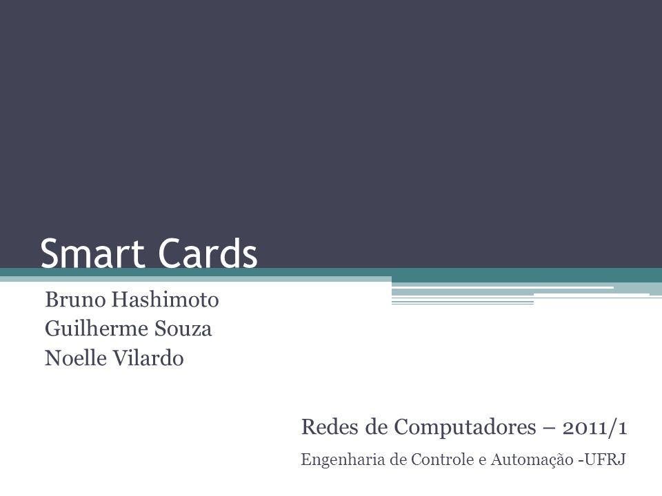 Smart Cards Bruno Hashimoto Guilherme Souza Noelle Vilardo Engenharia de Controle e Automação -UFRJ Redes de Computadores – 2011/1