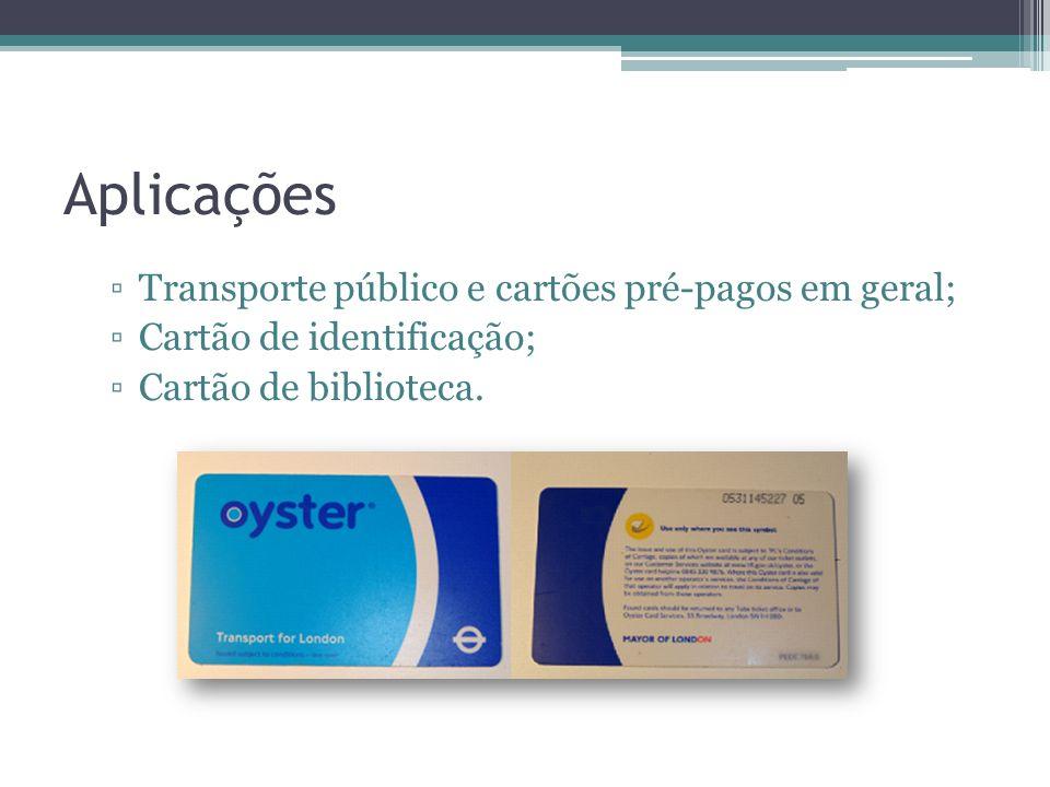 Aplicações Transporte público e cartões pré-pagos em geral; Cartão de identificação; Cartão de biblioteca.