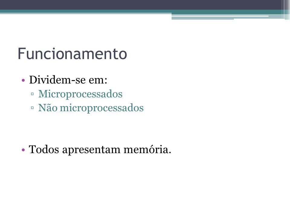Funcionamento Dividem-se em: Microprocessados Não microprocessados Todos apresentam memória.