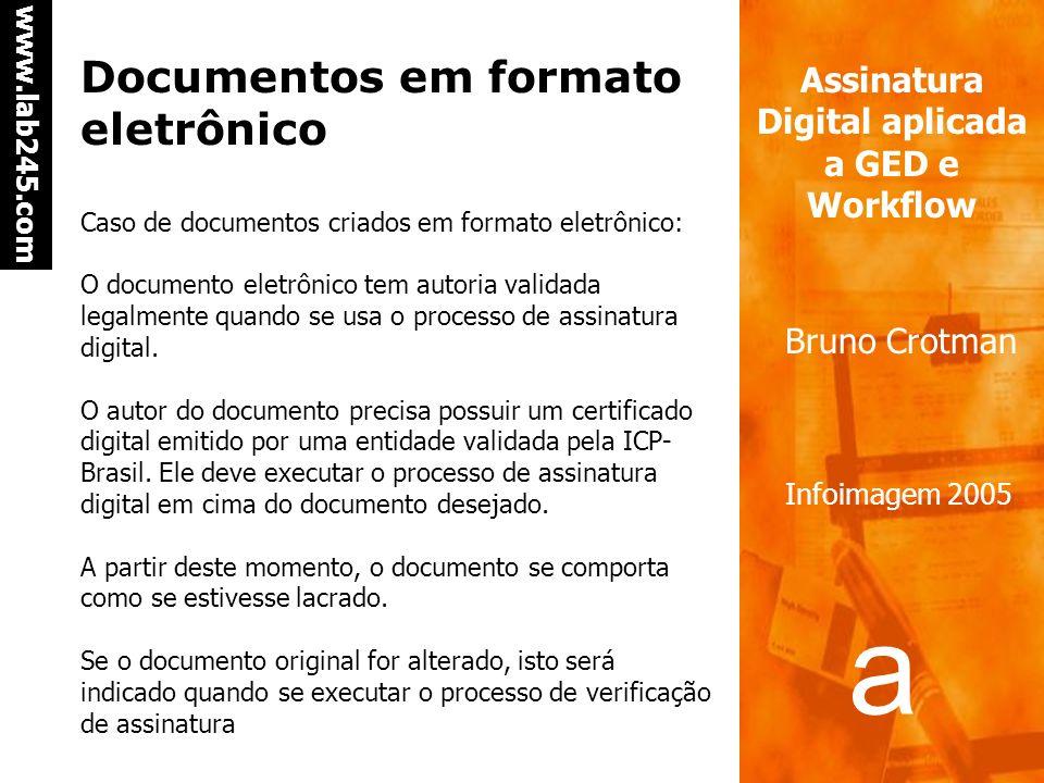 a a www.lab245.com Assinatura Digital aplicada a GED e Workflow Bruno Crotman Infoimagem 2005 Documentos em papel Caso de documentos já existentes em