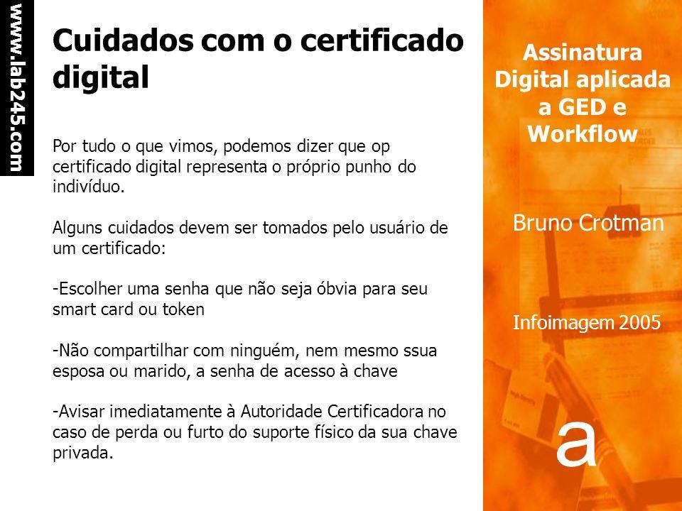 a a www.lab245.com Assinatura Digital aplicada a GED e Workflow Bruno Crotman Infoimagem 2005 ICP-Brasil Na Sala-Cofre est á um pequeno hardware cript