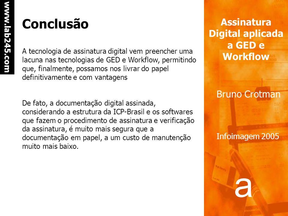 a a www.lab245.com Assinatura Digital aplicada a GED e Workflow Bruno Crotman Infoimagem 2005 Cuidados com o certificado digital Por tudo o que vimos,