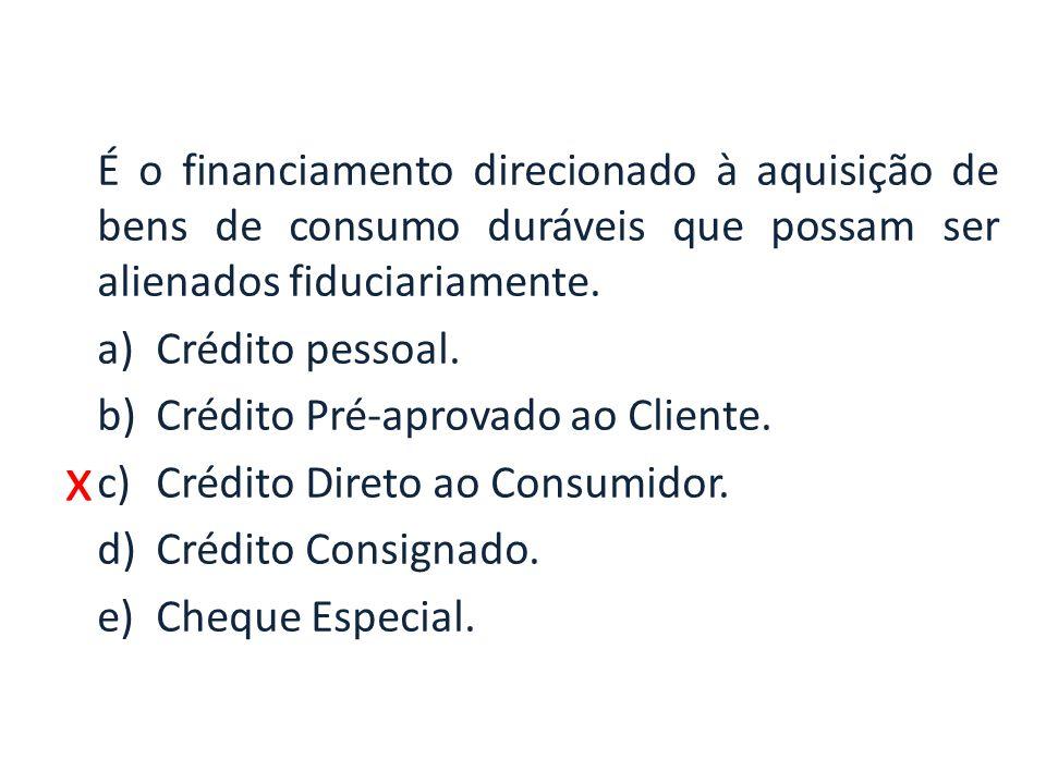 x É o financiamento direcionado à aquisição de bens de consumo duráveis que possam ser alienados fiduciariamente.