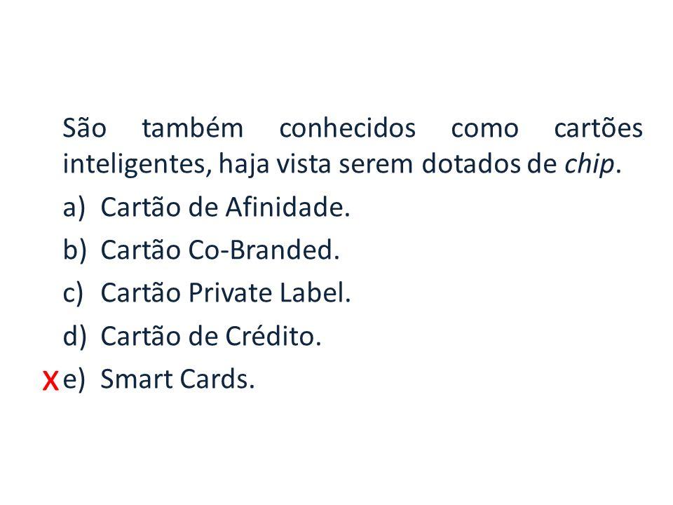 x São também conhecidos como cartões inteligentes, haja vista serem dotados de chip.