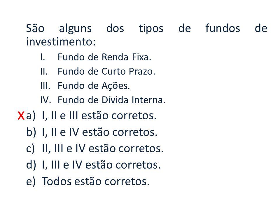 x São alguns dos tipos de fundos de investimento: I.Fundo de Renda Fixa.