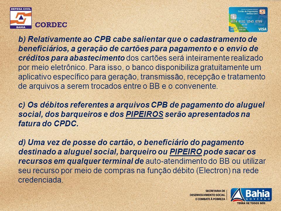 b) Relativamente ao CPB cabe salientar que o cadastramento de beneficiários, a geração de cartões para pagamento e o envio de créditos para abastecimento dos cartões será inteiramente realizado por meio eletrônico.