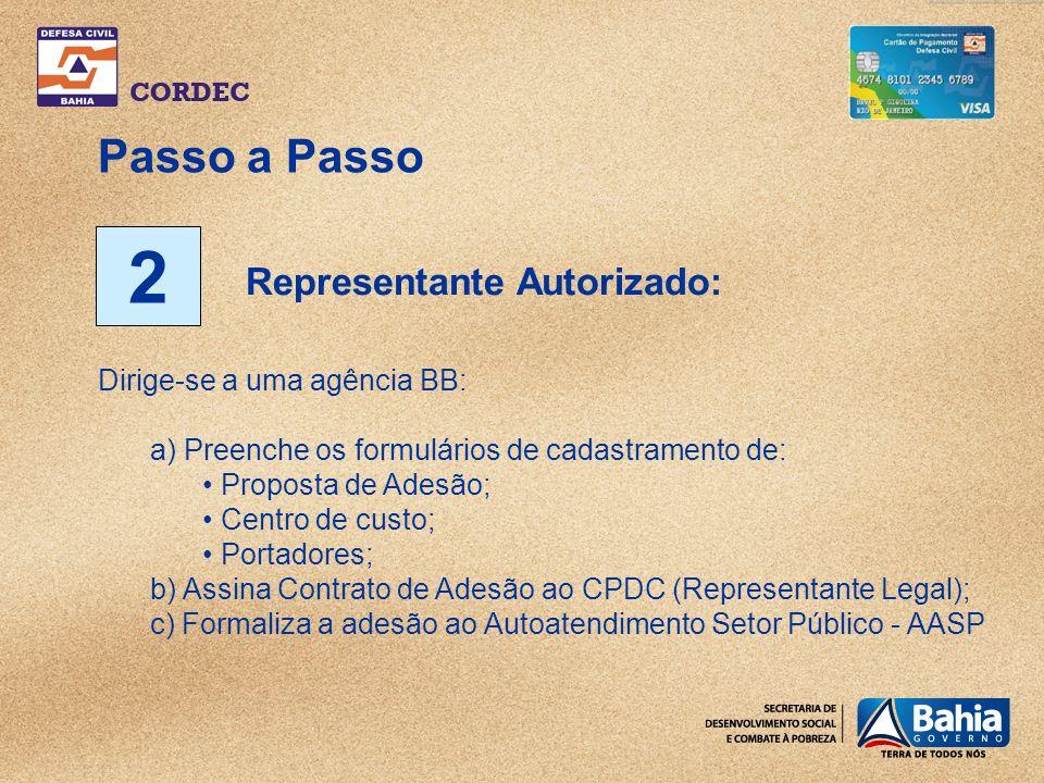 Passo a Passo 2 Dirige-se a uma agência BB: a) Preenche os formulários de cadastramento de: Proposta de Adesão; Centro de custo; Portadores; b) Assina Contrato de Adesão ao CPDC (Representante Legal); c) Formaliza a adesão ao Autoatendimento Setor Público - AASP Representante Autorizado: