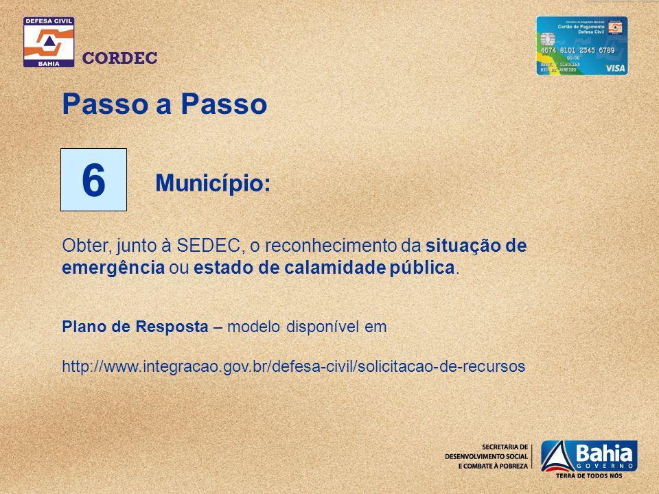 Passo a Passo 6 Obter, junto à SEDEC, o reconhecimento da situação de emergência ou estado de calamidade pública.