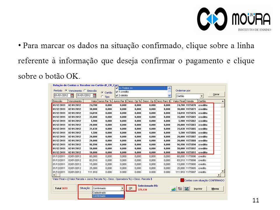 Para marcar os dados na situação confirmado, clique sobre a linha referente à informação que deseja confirmar o pagamento e clique sobre o botão OK.