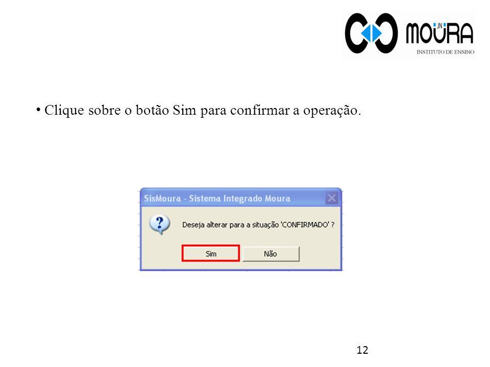 Clique sobre o botão Sim para confirmar a operação. 12