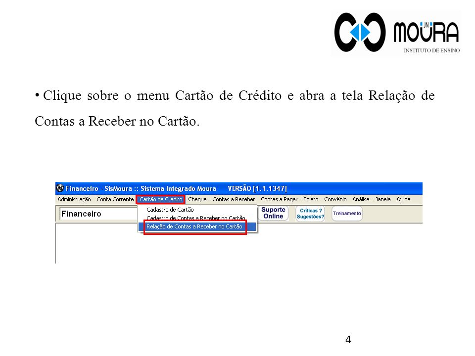 Clique sobre o menu Cartão de Crédito e abra a tela Relação de Contas a Receber no Cartão. 4