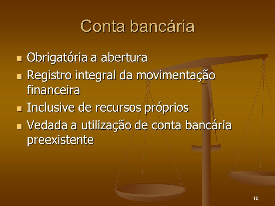 10 Conta bancária Obrigatória a abertura Obrigatória a abertura Registro integral da movimentação financeira Registro integral da movimentação finance