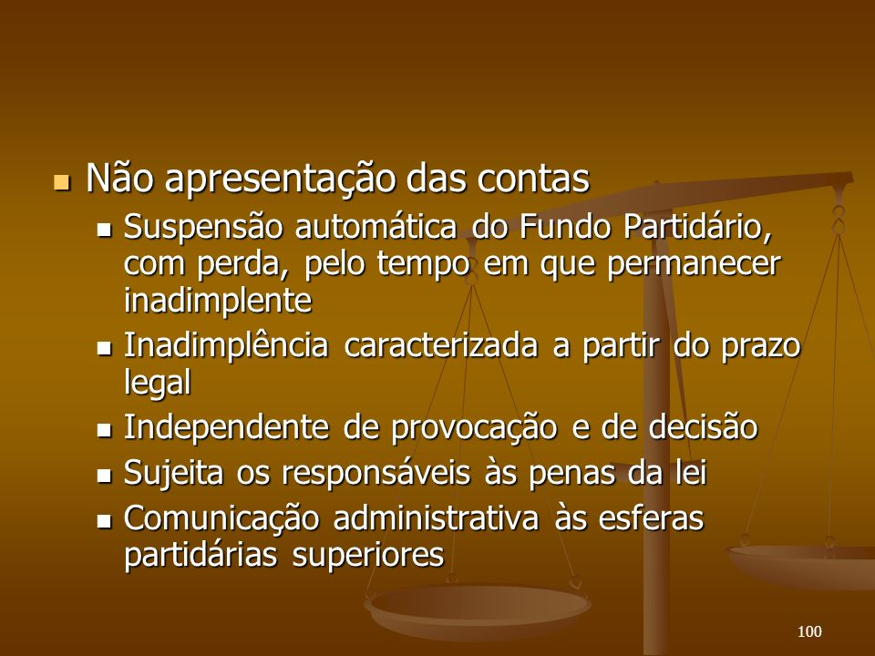 100 Não apresentação das contas Não apresentação das contas Suspensão automática do Fundo Partidário, com perda, pelo tempo em que permanecer inadimpl